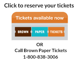 Click here to reserve your ticket or call 1-800-838-3006